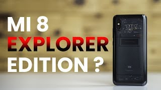 Xiaomi Mi 8 Explorer Edition first impressions: Worth double the price?