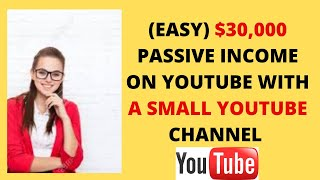 MAKE $30,000 PASSIVE INCOME ON YOUTUBE WITH A SMALL YOUTUBE CHANNEL IN 2020 ( make money online )