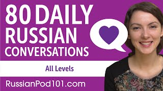 2 Hours of Daily Russian Conversations - Russian Practice for ALL Learners