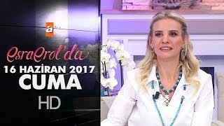 Esra Erol'da 16 Haziran 2017 Cuma - 425. Bölüm - atv