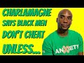 Charlamagne Says Black Men Don't Cheat UNLESS...