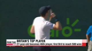 Andy Murray first Brit to reach 500 wins   머리, 개인 통산 500승 달성