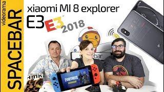 Spacebar: resumen E3, primeras impresiones Xiaomi Mi 8 y LaLiga app espía 🕹 🐼  👀