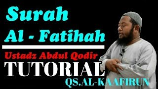 BELAJAR MENIRUKAN BACAAN USTADZ ABDUL QODIR QS AL FATIHAH DAN QS AL KAAFIRUN IMAMMERDU