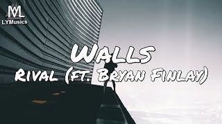 Rival - Walls (ft. Bryan Finlay) (Lyrics)