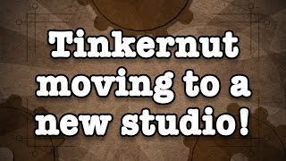 Tinkernut Is Moving To A New Studio
