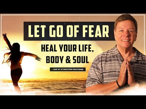Let Go Of Fear ✅Heal Your Life, Body, & Soul
