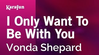 Karaoke I Only Want To Be With You - Vonda Shepard *