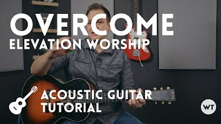 Overcome - Elevation Worship - Tutorial (acoustic guitar)