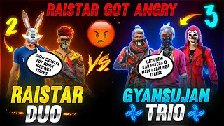 Raistar Duo Vs GyanSujan Trio | Raistar Got Angry Clash Battle - Garena Free Fire