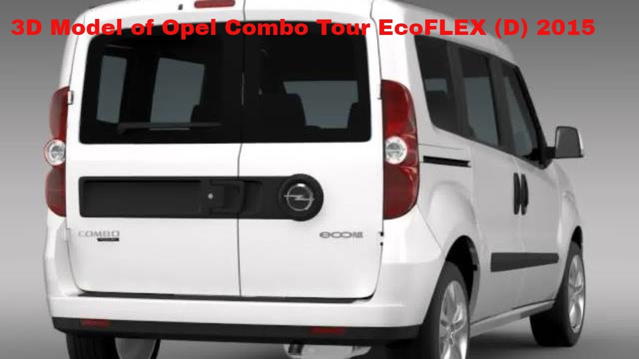 3d model of opel combo tour ecoflex d 2015 youtube. Black Bedroom Furniture Sets. Home Design Ideas