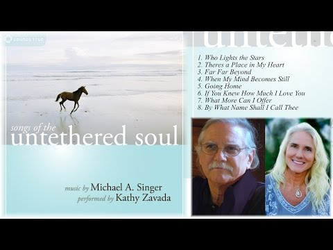Michael A. Singer and Kathy Zavada - Songs of the Untethered Soul (90-Second Sampler)
