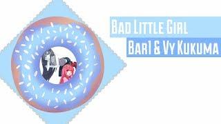 Bad Little Girl (100 SUBSCRIBER SPECIAL) 【Vy KuKuma & Bar1】