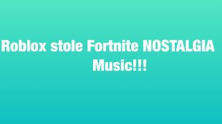 This roblox game stole Fortnite old Nostalgia Music!!!