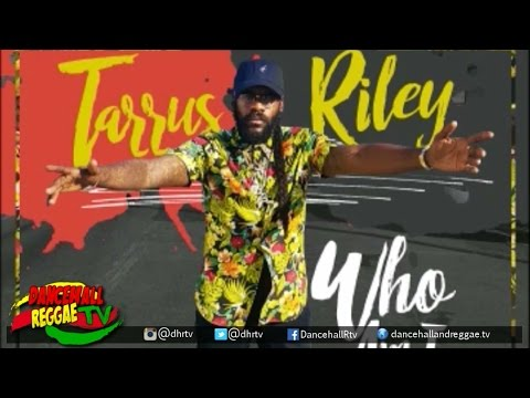 Tarrus Riley - Who Am I To You? ▶Dancehall ▶Soca 2017