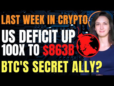 Last Week in Crypto – US Deficit Up 100X to $863B (BTC's Secret Ally?)