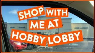 SHOP WITH ME AT HOBBY LOBBY!