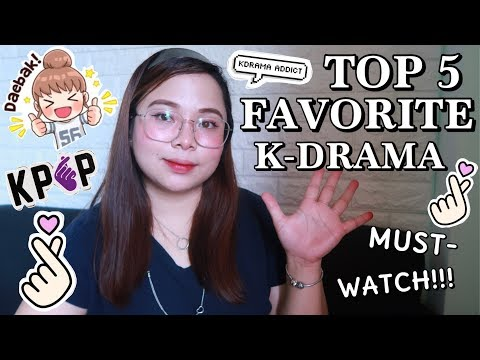 TOP 5 FAVORITE K-DRAMA (MUST-WATCH!!!)