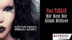 TARKAN feat BÜLENT ERSOY (  BİR BEN BİR ALLAH BİLİYOR )