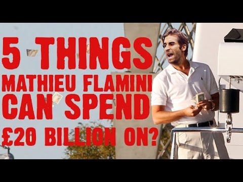 5 Things Mathieu Flamini Can Spend £20 Billion On! #1