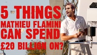 5 Things Mathieu Flamini Can Spend £20 Billion On!