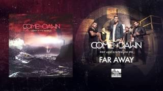 COME THE DAWN - Far Away