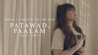 Moira Dela Torre x I Belong To The Zoo - Patawad, Paalam (Music Video)