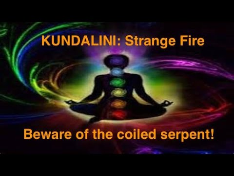 Kundalini: Beware of the dangerous world of familiar spirits and strange fire miracles!