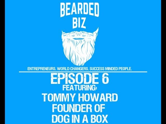 Bearded Biz - Ep. 6 - Tommy Howard - Founder of Dog In A Box - eBay Success Story