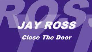 JAY ROSS - Close The Door