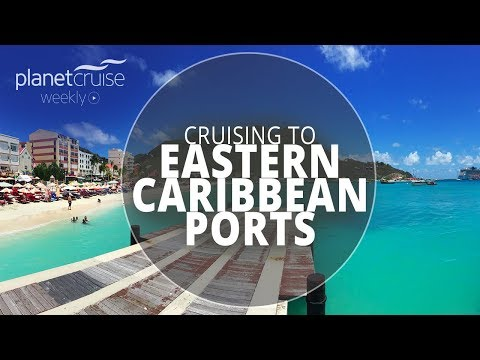Eastern Caribbean Ports Special | Planet Cruise Weekly