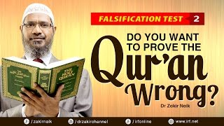 FALSIFICATION TEST - 2 | DO YOU WANT TO PROVE THE QUR'AN WRONG? - DR ZAKIR NAIK