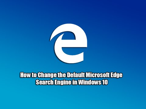 How to Change the Default Microsoft Edge Search Engine in Windows 10