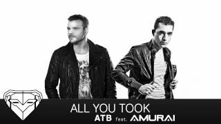 ATB feat. Amurai - All You Took (Original Mix)