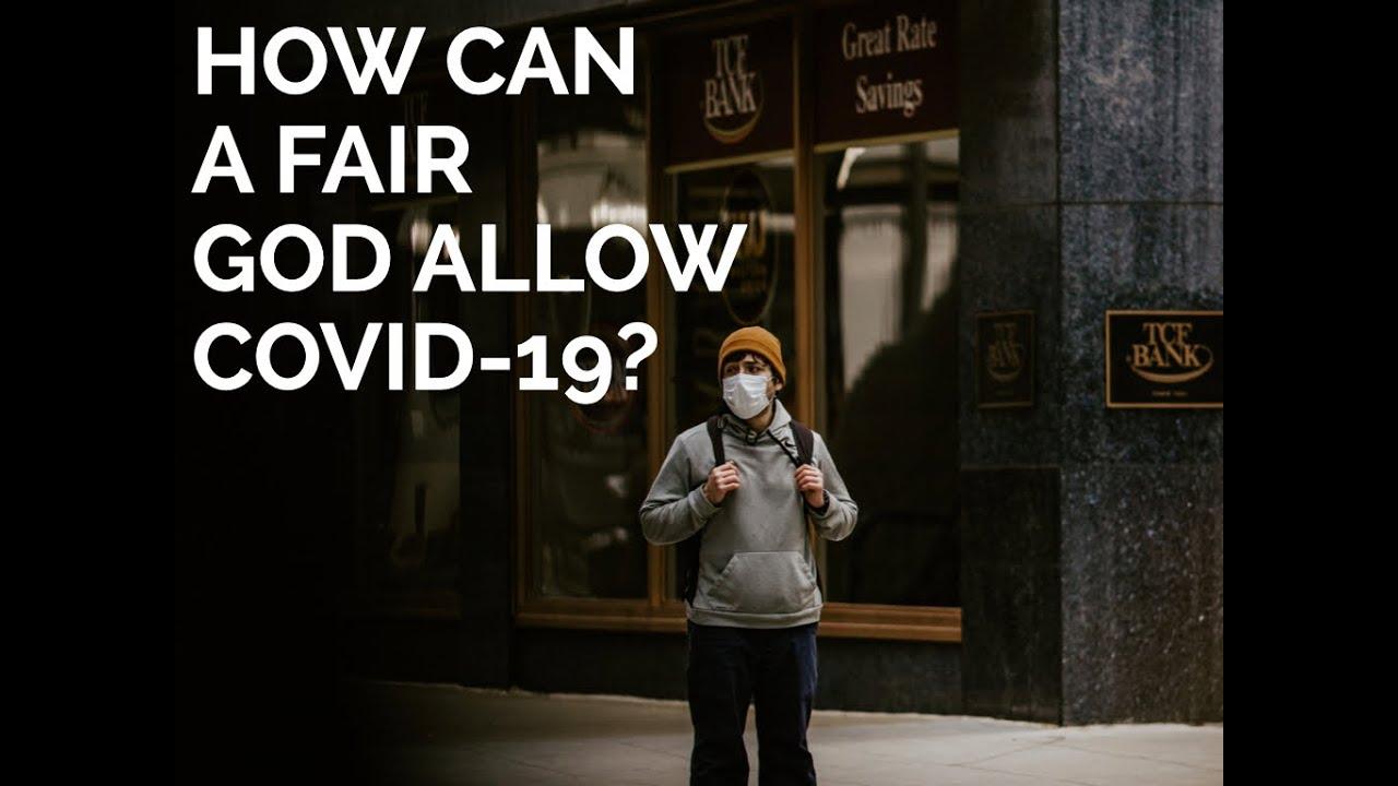 How Can A Fair God Allow COVID 19