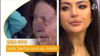 Vəfa Şərifovanın acı talehi (Şou ATV)