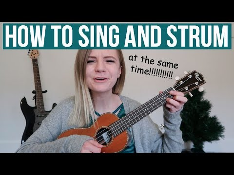 how to sing and strum a ukulele AT THE SAME TIME