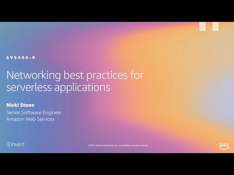 AWS re:Invent 2019: [REPEAT 1] Networking best practices for serverless applications (SVS404-R1)