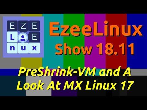EzeeLinux Show 18.11   PreShrink-VM and A Look At MX Linux 17