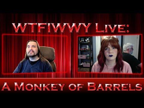 WTFIWWY Live - A Monkey of Barrels - 4/16/18