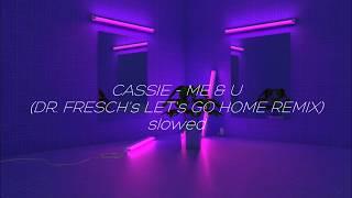 Cassie - Me & U (Dr. Fresch's Let's Go Home Remix) SLOWED