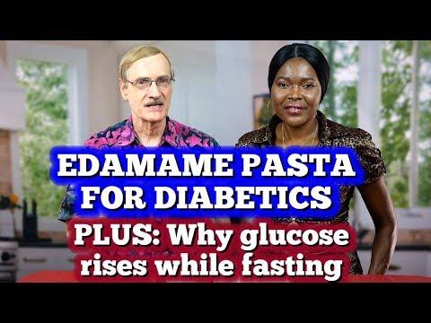 Edamame Pasta for Diabetics plus why glucose rises while fasting.