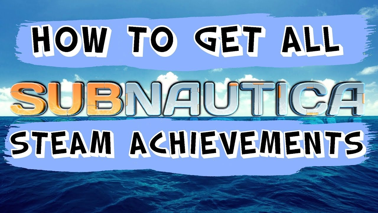 How to get ALL Steam Achievements | Subnautica Guide ...