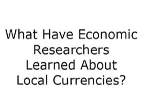 Question 11: What Have Economic Researchers Learned About Local Currencies?