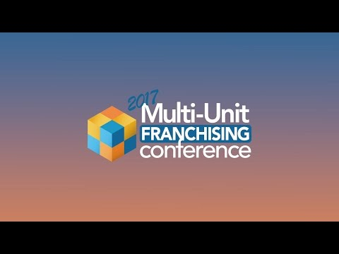 2017 Multi-Unit Franchising Conference - What You Missed