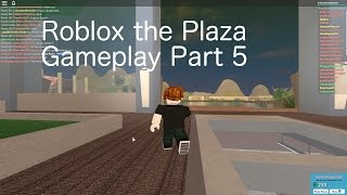 Roblox the Plaza Gameplay Part 5
