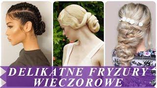 Top 20 modne fryzury wieczorowe 2018 damskie