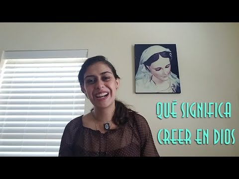 Qué significa creer en Dios / What does it mean to believe in God?