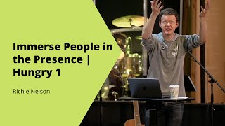 Immerse People in the Presence   Hungry 1   Richie Nelson