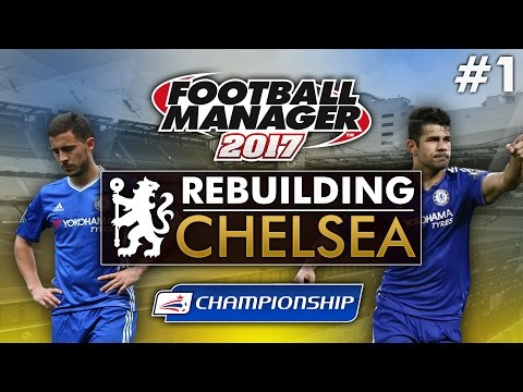 Rebuilding Chelsea - Episode 1 | Football Manager 2017 Gameplay